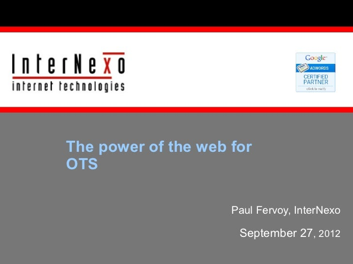 The power of the web forOTS                     Paul Fervoy, InterNexo                      September 27, 2012