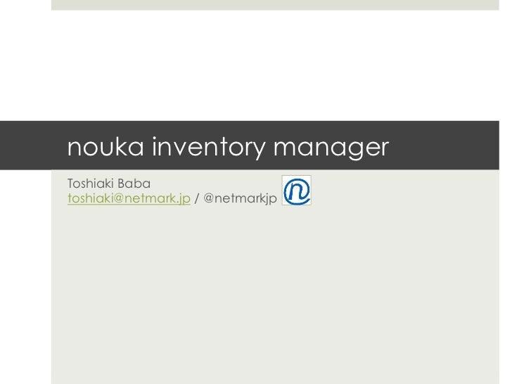 nouka inventory managerToshiaki Babatoshiaki@netmark.jp / @netmarkjp