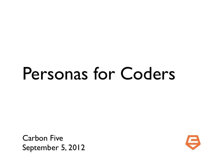 Personas for CodersCarbon FiveSeptember 5, 2012