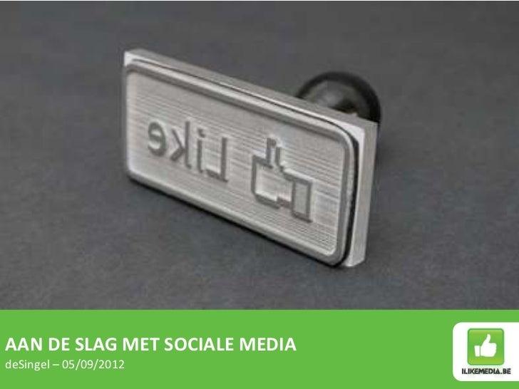AAN DE SLAG MET SOCIALE MEDIAdeSingel – 05/09/2012
