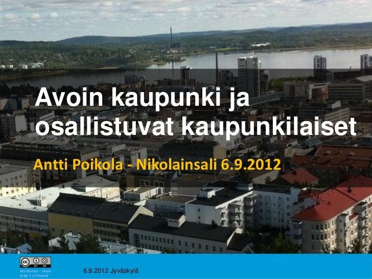Avoin kaupunki ja        osallistuvat kaupunkilaiset        Antti Poikola - Nikolainsali 6.9.2012                         ...