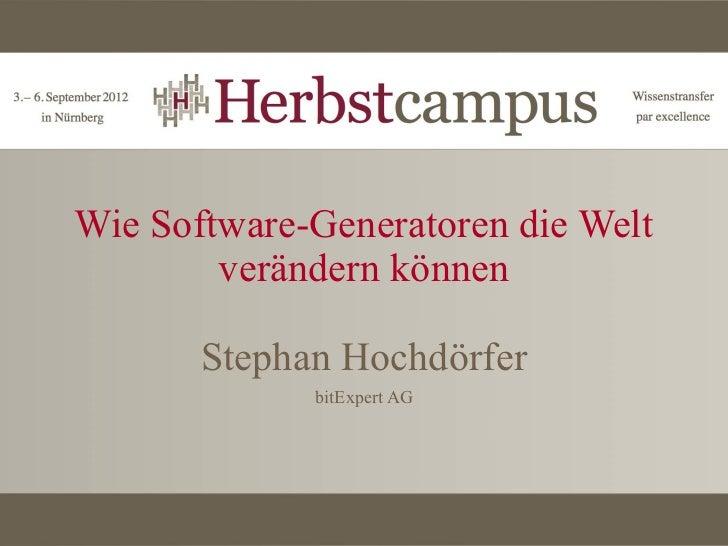 Wie Software-Generatoren die Welt        verändern können       Stephan Hochdörfer             bitExpert AG