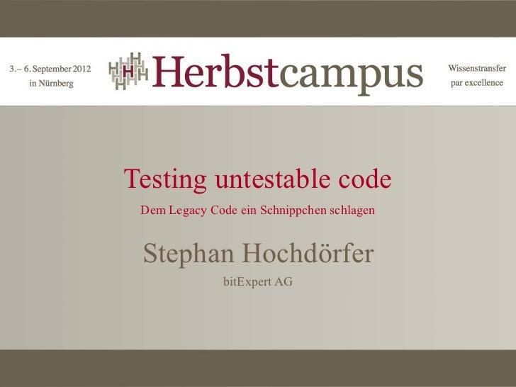 Testing untestable code Dem Legacy Code ein Schnippchen schlagen Stephan Hochdörfer               bitExpert AG