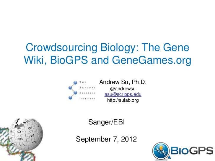 Crowdsourcing Biology: The GeneWiki, BioGPS and GeneGames.org               Andrew Su, Ph.D.                  @andrewsu   ...