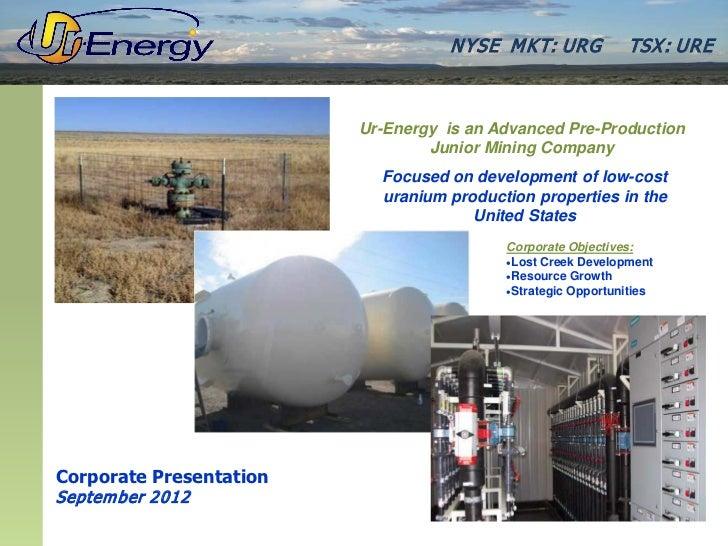 N YSE M KT: UR G          TSX : UR E                         Ur-Energy is an Advanced Pre-Production                      ...