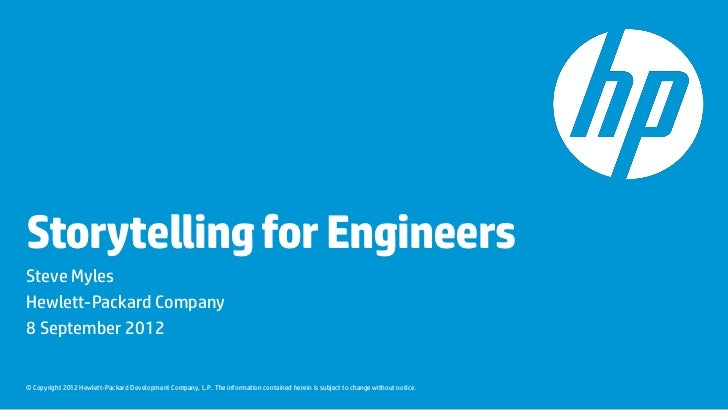 Storytelling for EngineersSteve MylesHewlett-Packard Company8 September 2012© Copyright 2012 Hewlett-Packard Development C...