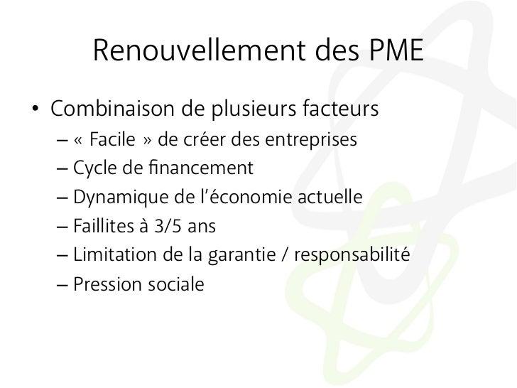 Renouvellement des PME• Combinaison de plusieurs facteurs  – «Facile» de créer des entreprises  – Cycle de financement...