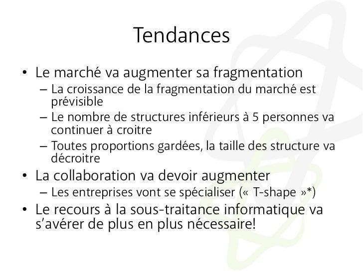 Tendances• Le marché va augmenter sa fragmentation  – La croissance de la fragmentation du marché est     prévisible  –...
