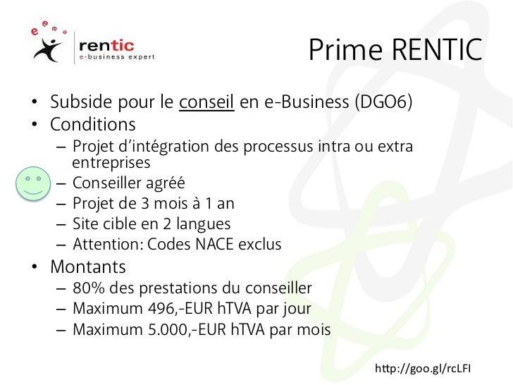 Prime RENTIC• Subside pour le conseil en e-Business (DGO6)• Conditions   – Projet d'intégration des processus intra ou ...