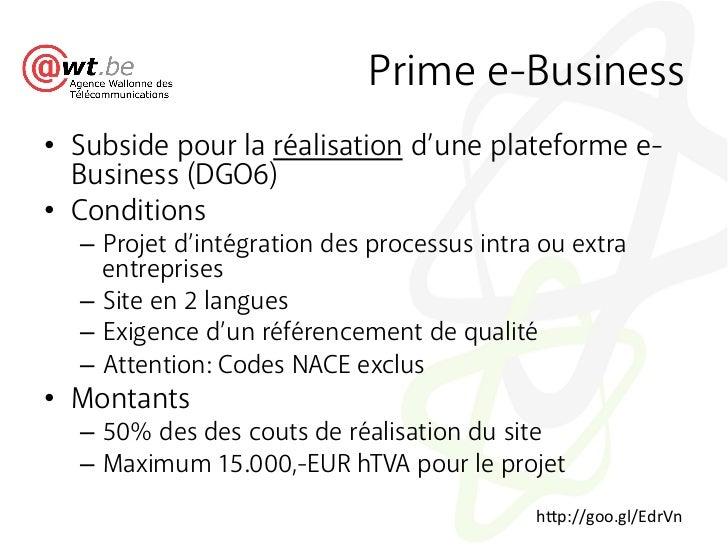 Prime e-Business• Subside pour la réalisation d'une plateforme e-   Business (DGO6)• Conditions  – Projet d'intégration...