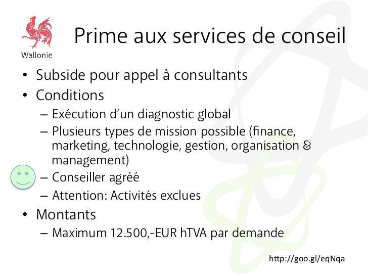 Prime aux services de conseil• Subside pour appel à consultants• Conditions  – Exécution d'un diagnostic global  – Plu...