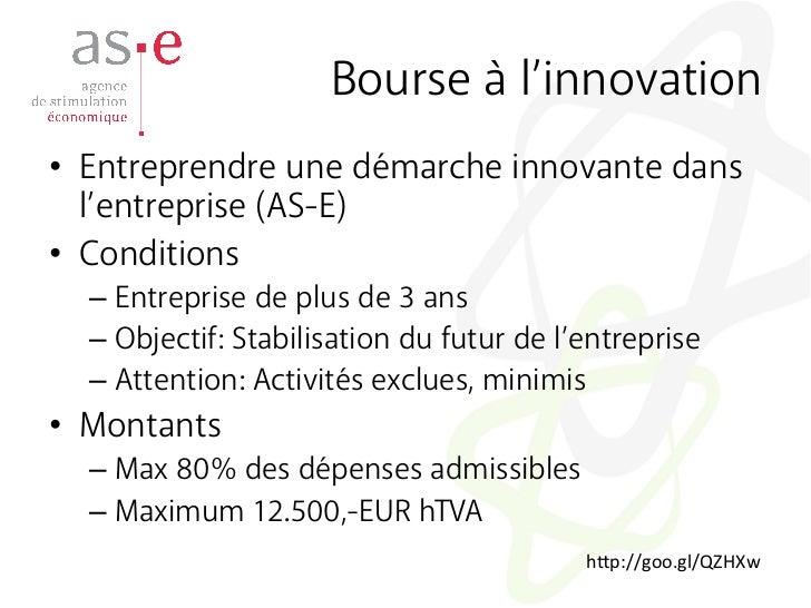 Bourse à l'innovation• Entreprendre une démarche innovante dans   l'entreprise (AS-E)• Conditions  – Entreprise de plus...
