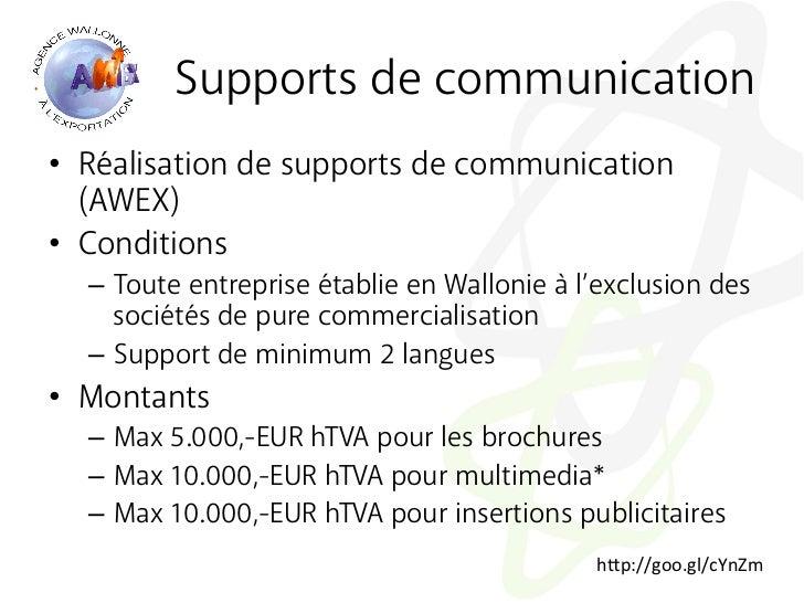 Supports de communication• Réalisation de supports de communication   (AWEX)• Conditions  – Toute entreprise établie en...