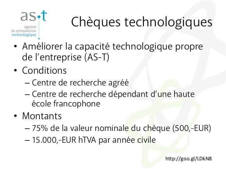 Chèques technologiques• Améliorer la capacité technologique propre   de l'entreprise (AS-T)• Conditions  – Centre de re...