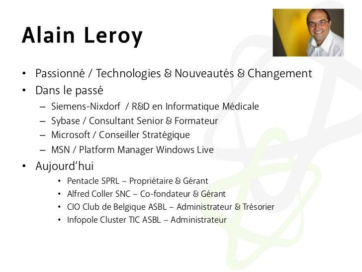 Alain Leroy• Passionné / Technologies              Nouveautés         Changement• Dans le passé   –   Siemens-Nixdorf /...