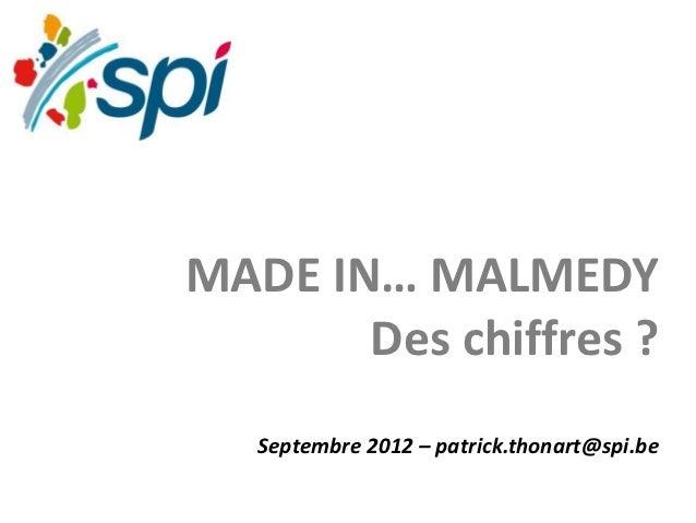 MADE IN… MALMEDY       Des chiffres ?   Septembre 2012 – patrick.thonart@spi.be