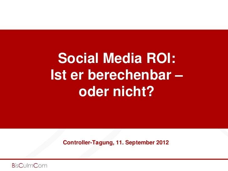 Social Media ROI:Ist er berechenbar –     oder nicht? Controller-Tagung, 11. September 2012