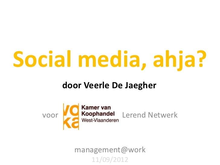 Social media, ahja?         door Veerle De Jaegher  voor                 Lerend Netwerk           management@work         ...