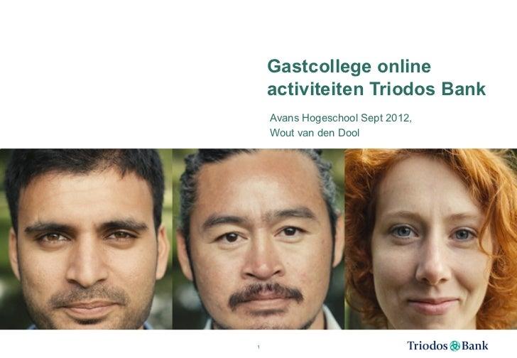 Gastcollege online    activiteiten Triodos Bank    Avans Hogeschool Sept 2012,    Wout van den Dool1