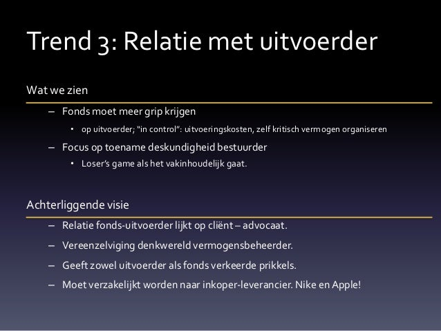 """Trend 3: Relatie met uitvoerderWat we zien    – Fonds moet meer grip krijgen        • op uitvoerder; """"in control"""": uitvoer..."""