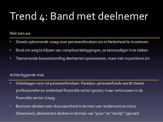 Trend 4: Band met deelnemerWat zien we•   Steeds opkomende vraag voor pensioenfondsen om in Nederland te investeren•   Dru...
