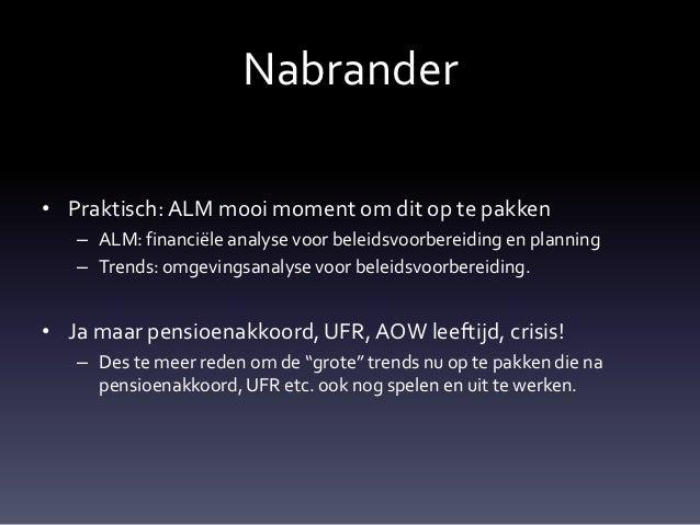 Nabrander• Praktisch: ALM mooi moment om dit op te pakken   – ALM: financiële analyse voor beleidsvoorbereiding en plannin...