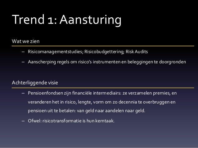 Trend 1: AansturingWat we zien    – Risicomanagementstudies; Risicobudgettering; Risk Audits    – Aanscherping regels om r...