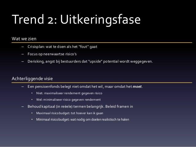 """Trend 2: UitkeringsfaseWat we zien    – Crisisplan: wat te doen als het """"fout"""" gaat    – Focus op neerwaartse risico's    ..."""