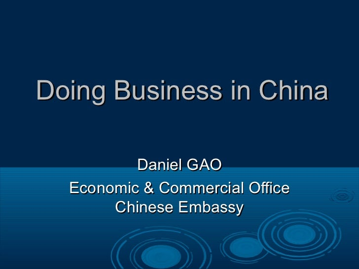 Doing Business in China          Daniel GAO  Economic & Commercial Office       Chinese Embassy