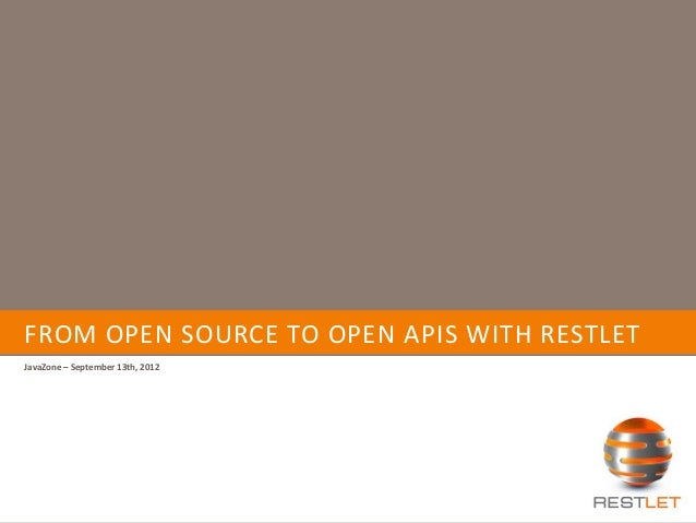 FROM OPEN SOURCE TO OPEN APIS WITH RESTLET JavaZone – September 13th, 2012