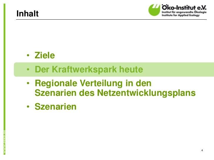 Inhalt  • Ziele  • Der Kraftwerkspark heute  • Regionale Verteilung in den    Szenarien des Netzentwicklungsplans  • Szena...