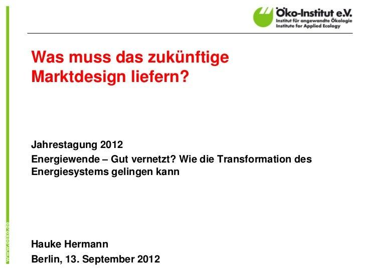 Was muss das zukünftigeMarktdesign liefern?Jahrestagung 2012Energiewende – Gut vernetzt? Wie die Transformation desEnergie...