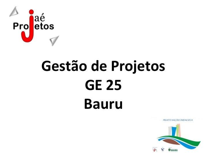 Gestão de Projetos      GE 25      Bauru