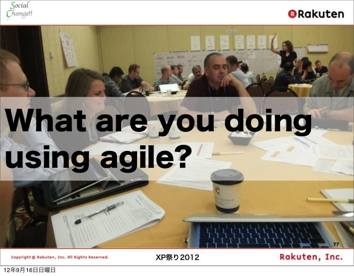 What are you doingusing agile?                         77              XP祭り201212年9月16日日曜日