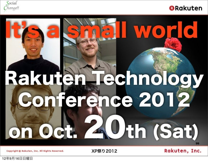 It s a small worldRakuten Technology Conference 2012  on Oct.     20th (Sat) 99              XP祭り201212年9月16日日曜日
