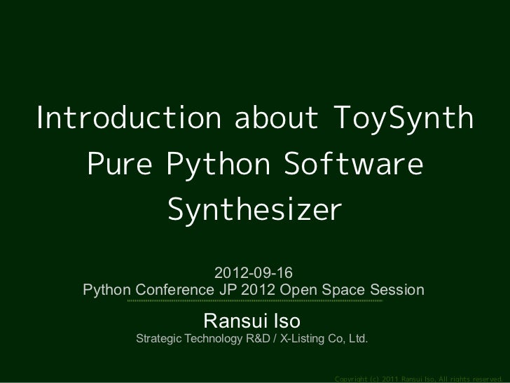 Introduction about ToySynth    Pure Python Software         Synthesizer                   2012-09-16  Python Conference JP...