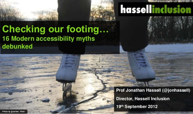 © Checking our footing… 16 Modern accessibility myths debunked Prof Jonathan Hassell (@jonhassell) Director, Hassell Inclu...
