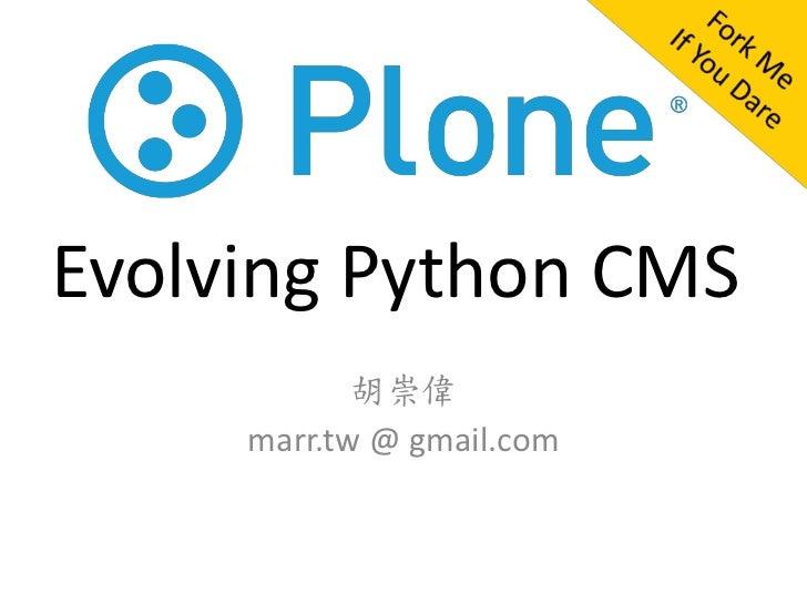 Plone :Evolving Python CMS            胡崇偉     marr.tw @ gmail.com