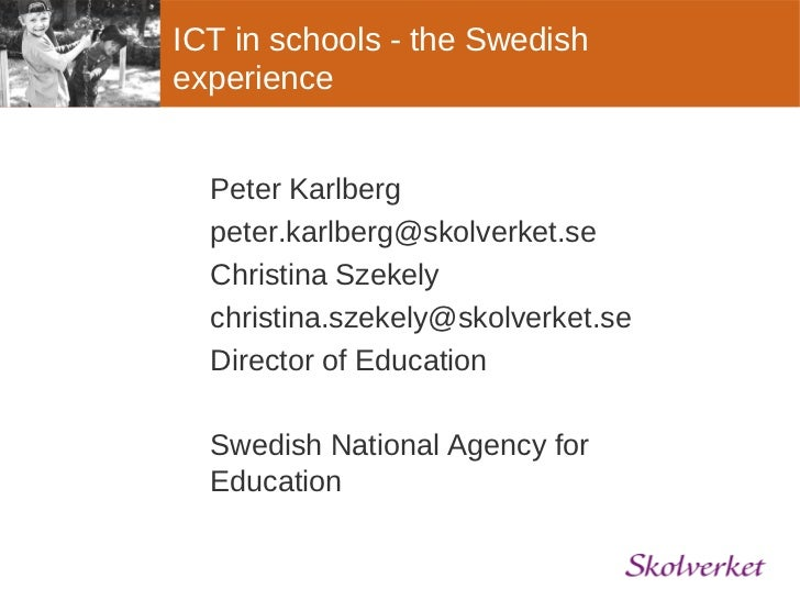 ICT in schools - the Swedishexperience  Peter Karlberg  peter.karlberg@skolverket.se  Christina Szekely  christina.szekely...