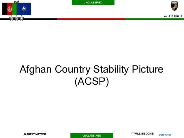 UNCLASSIFIED                                                       As of 18 AUG 12Afghan Country Stability Picture        ...