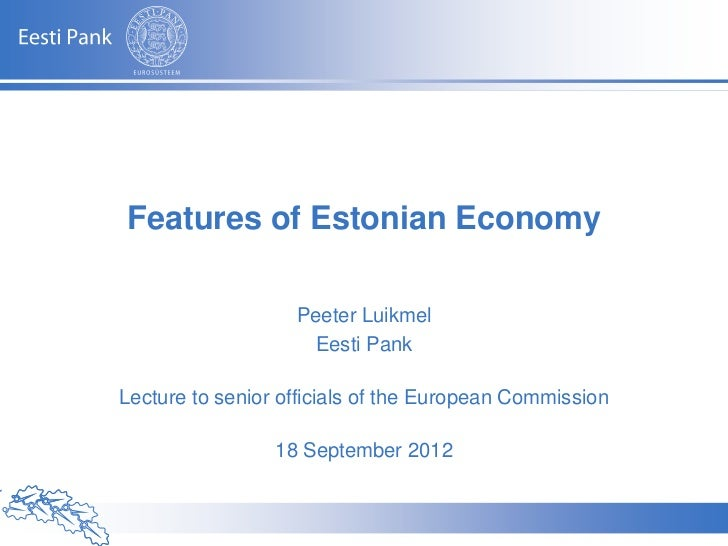 Features of Estonian Economy                             Peeter Luikmel                              Eesti PankLecture to ...