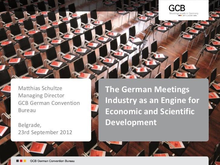 Matthias Schultze       The German MeetingsManaging DirectorGCB German Convention   Industry as an Engine forBureau       ...