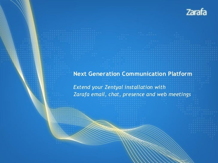 Next Generation Communication PlatformExtend your Zentyal installation withZarafa email, chat, presence and web meetings