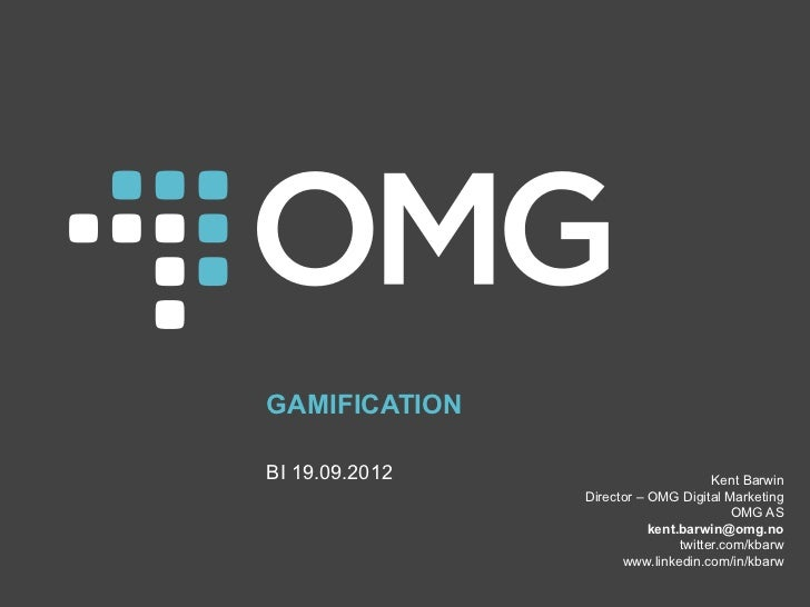 GAMIFICATIONBI 19.09.2012                         Kent Barwin                Director – OMG Digital Marketing             ...