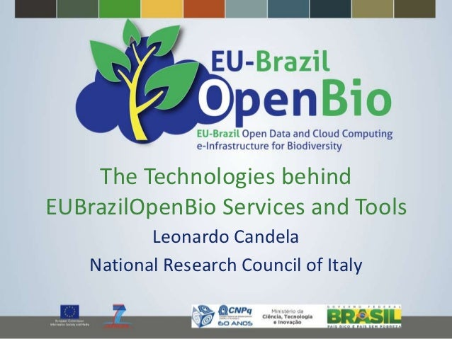 The Technologies behindEUBrazilOpenBio Services and Tools           Leonardo Candela    National Research Council of Italy