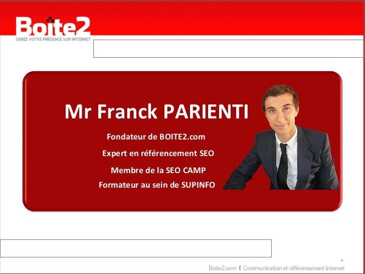 Mr Franck PARIENTI         Fondateur de BOITE2.com       Expert en référencement SEO          Membre ...
