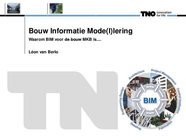 Bouw Informatie Mode(l)leringWaarom BIM voor de bouw MKB is....Léon van Berlo