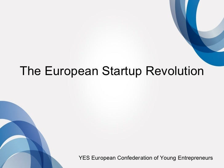 The European Startup Revolution         YES European Confederation of Young Entrepreneurs