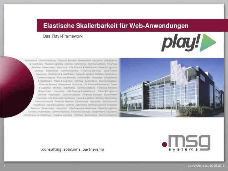 Elastische Skalierbarkeit für Web-Anwendungen    Das Play!-Framework1                                               msg sy...