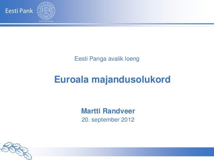 Eesti Panga avalik loeng          Euroala majandusolukord                           Martti Randveer                       ...